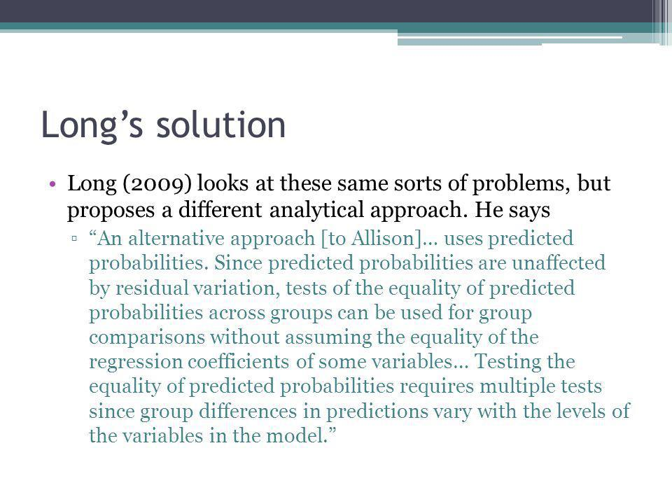"Long's solution Long (2009) looks at these same sorts of problems, but proposes a different analytical approach. He says ▫""An alternative approach [to"