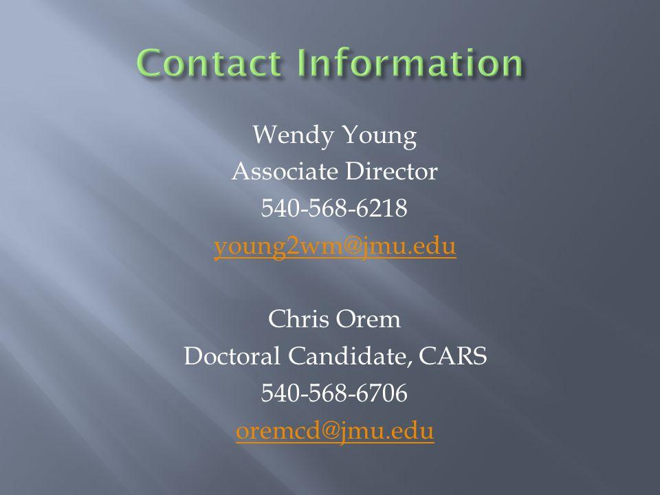 Wendy Young Associate Director 540-568-6218 young2wm@jmu.edu Chris Orem Doctoral Candidate, CARS 540-568-6706 oremcd@jmu.edu