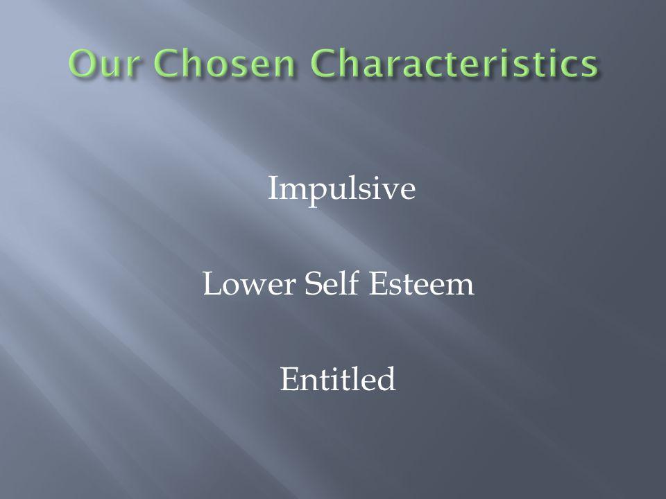 Impulsive Lower Self Esteem Entitled