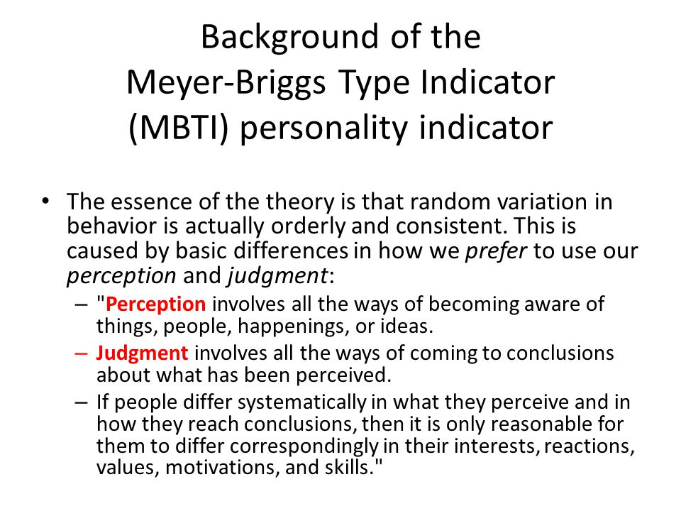 Background of the Meyer-Briggs Type Indicator (MBTI) personality indicator The essence of the theory is that random variation in behavior is actually orderly and consistent.