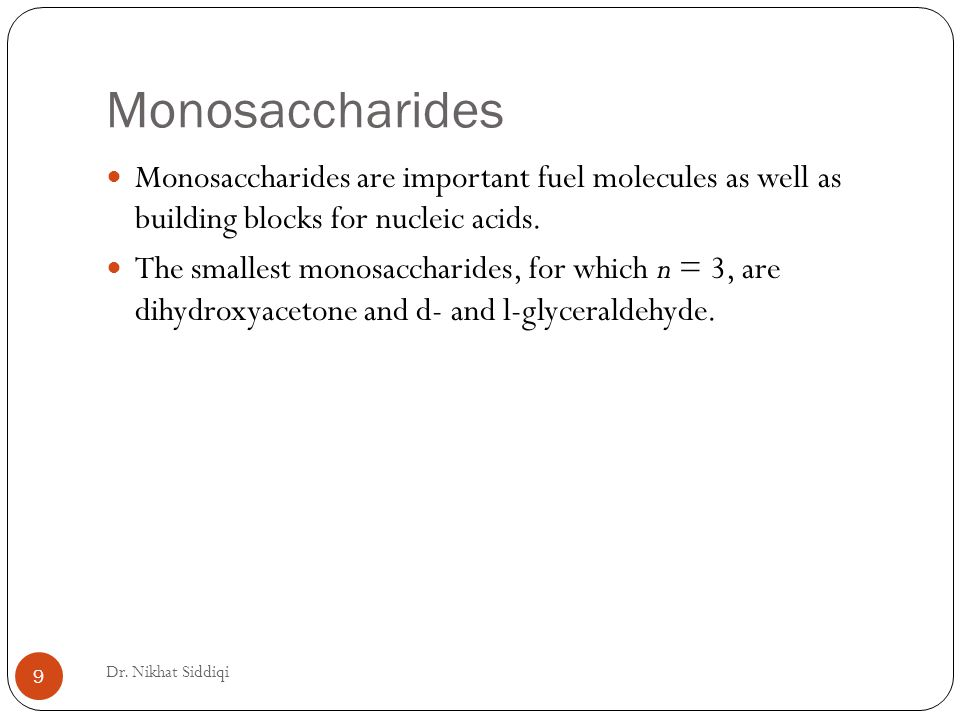 Monosaccharides Dr.Nikhat Siddiqi 10 They are referred to as trioses (tri- for 3).