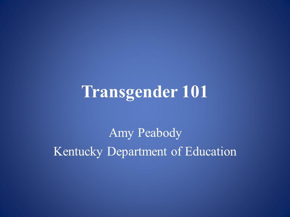 Transgender 101 Amy Peabody Kentucky Department of Education