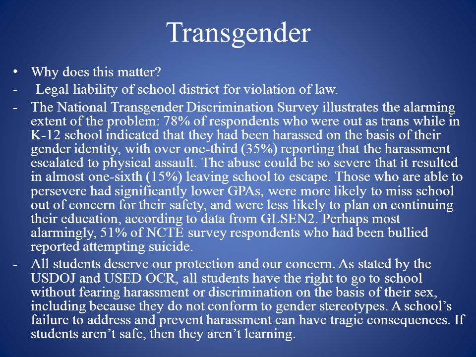 Transgender Why does this matter? - Legal liability of school district for violation of law. -The National Transgender Discrimination Survey illustrat
