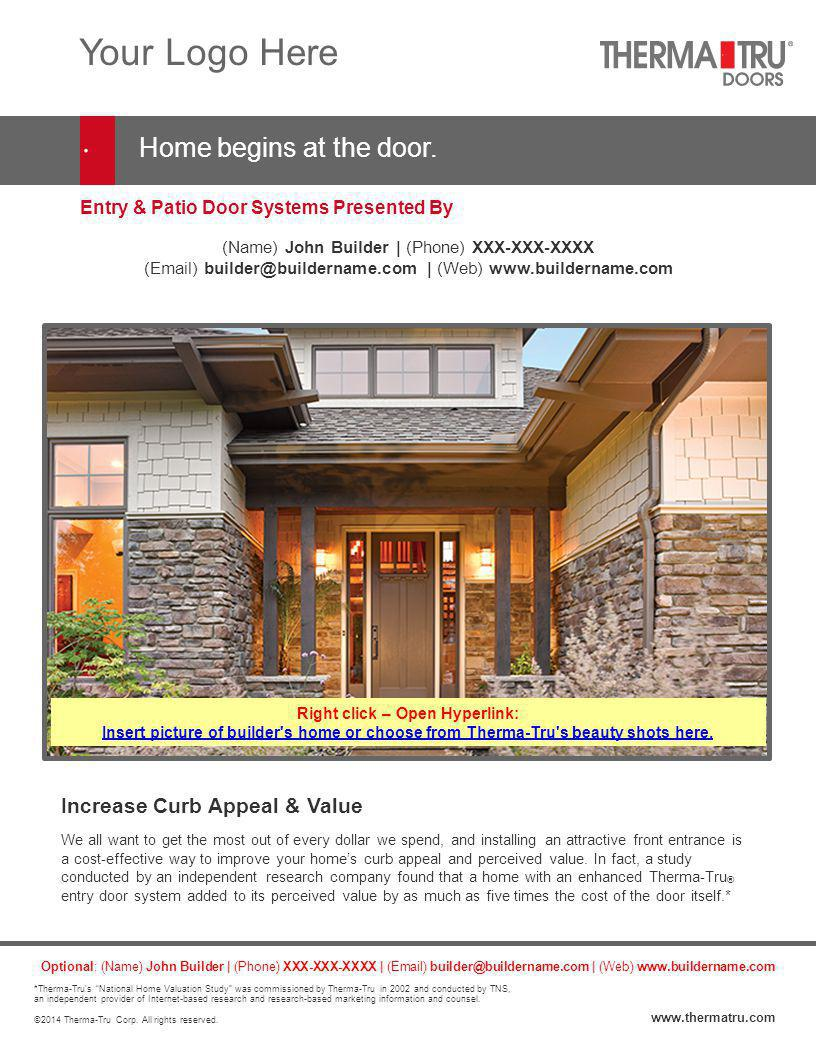 Entry & Patio Door Systems Presented By Your Logo Here Home begins at the door. Increase Curb Appeal & Value We all want to get the most out of every