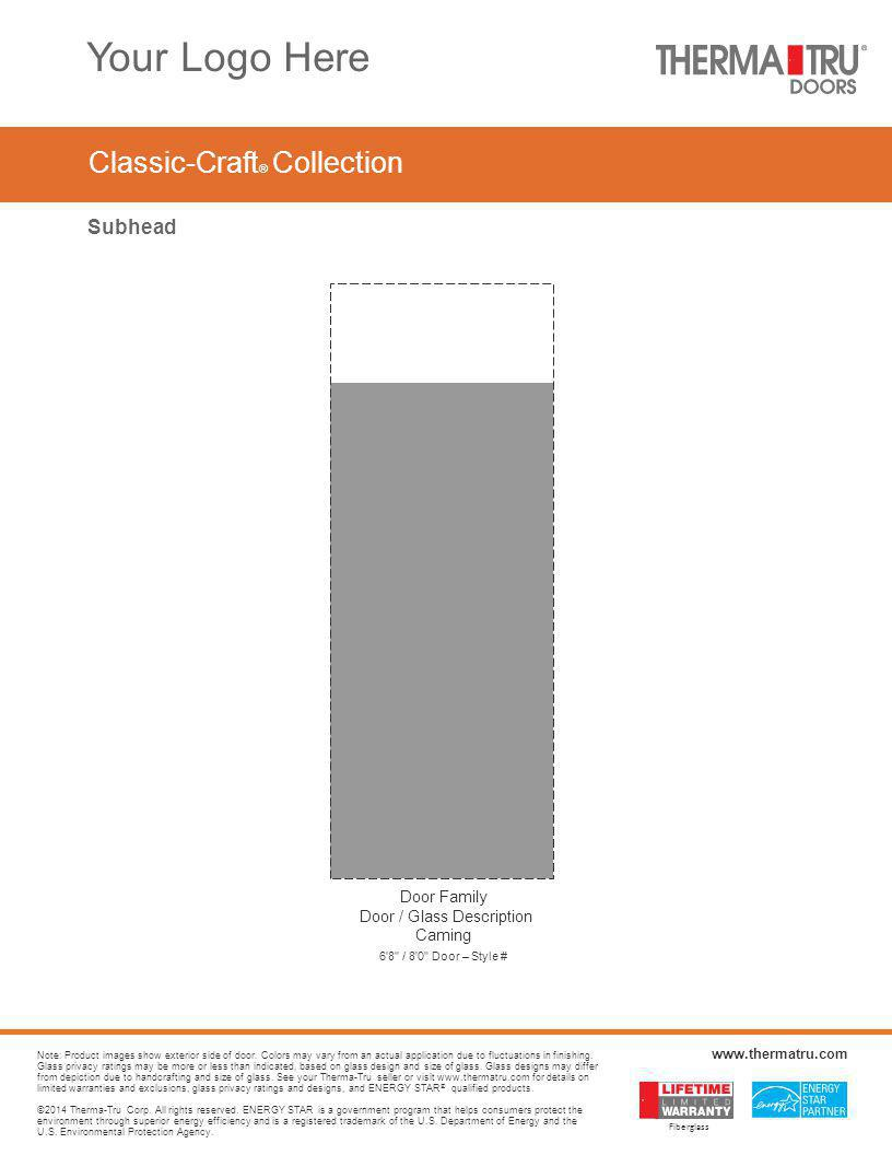 Classic-Craft ® Collection ©2014 Therma-Tru Corp. All rights reserved. ENERGY STAR is a government program that helps consumers protect the environmen