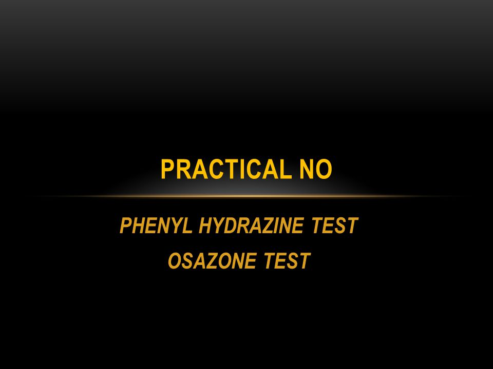 PHENYL HYDRAZINE TEST OSAZONE TEST PRACTICAL NO
