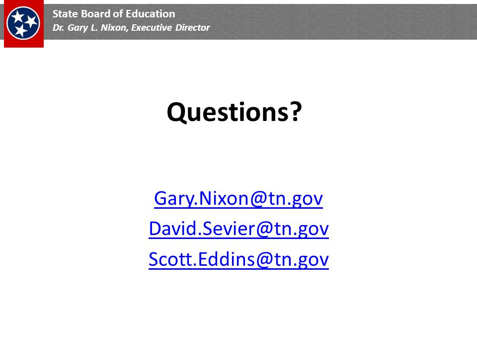 State Board of Education Dr. Gary L. Nixon, Executive Director Questions.