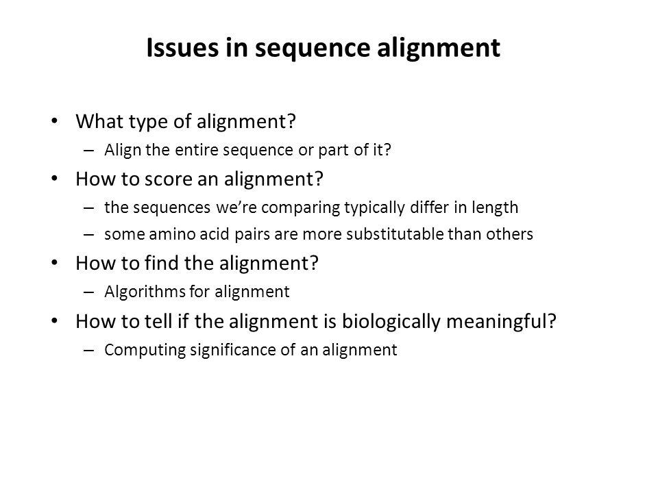 Issues in sequence alignment What type of alignment.