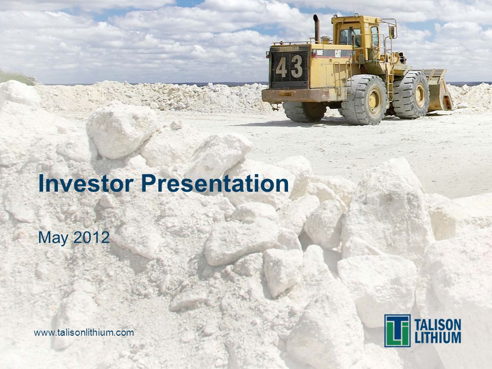 www.talisonlithium.com Investor Presentation May 2012