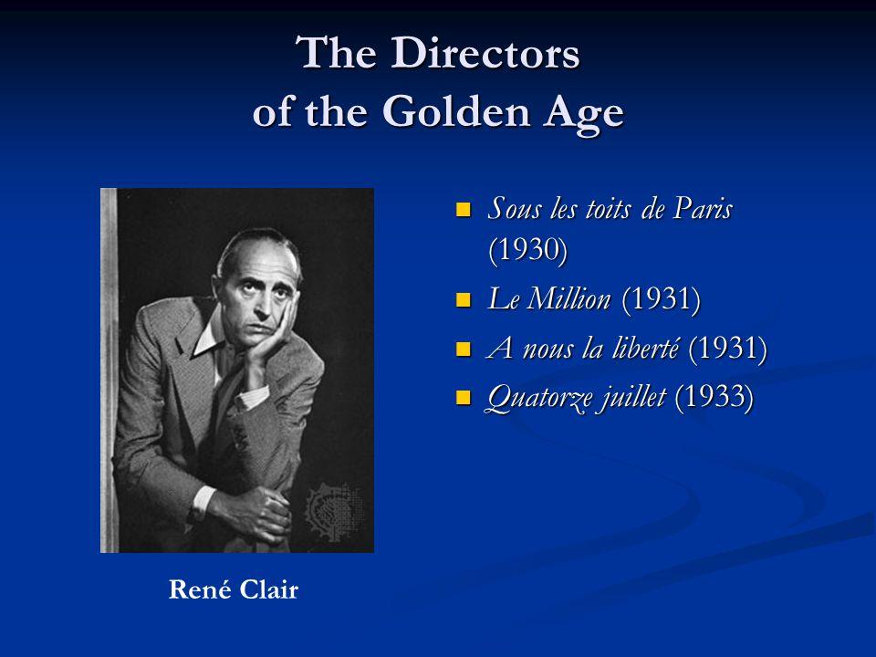 The Directors of the Golden Age Sous les toits de Paris (1930) Le Million (1931) A nous la liberté (1931) Quatorze juillet (1933) René Clair