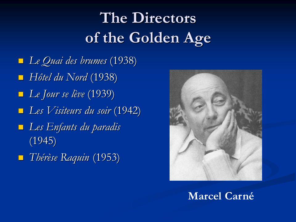 The Directors of the Golden Age Le Quai des brumes (1938) Le Quai des brumes (1938) Hôtel du Nord (1938) Hôtel du Nord (1938) Le Jour se lève (1939) Le Jour se lève (1939) Les Visiteurs du soir (1942) Les Visiteurs du soir (1942) Les Enfants du paradis (1945) Les Enfants du paradis (1945) Thérèse Raquin (1953) Thérèse Raquin (1953) Marcel Carné