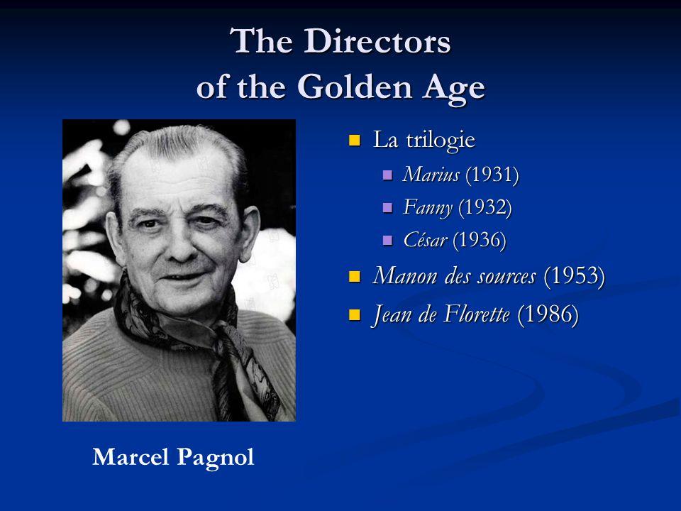 The Directors of the Golden Age La trilogie La trilogie Marius (1931) Marius (1931) Fanny (1932) Fanny (1932) César (1936) César (1936) Manon des sources (1953) Manon des sources (1953) Jean de Florette (1986) Jean de Florette (1986) Marcel Pagnol