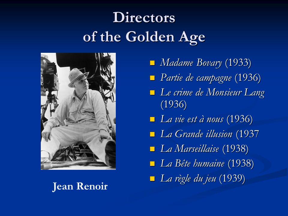 Directors of the Golden Age Madame Bovary (1933) Partie de campagne (1936) Le crime de Monsieur Lang (1936) La vie est à nous (1936) La Grande illusion (1937 La Marseillaise (1938) La Bête humaine (1938) La règle du jeu (1939) Jean Renoir