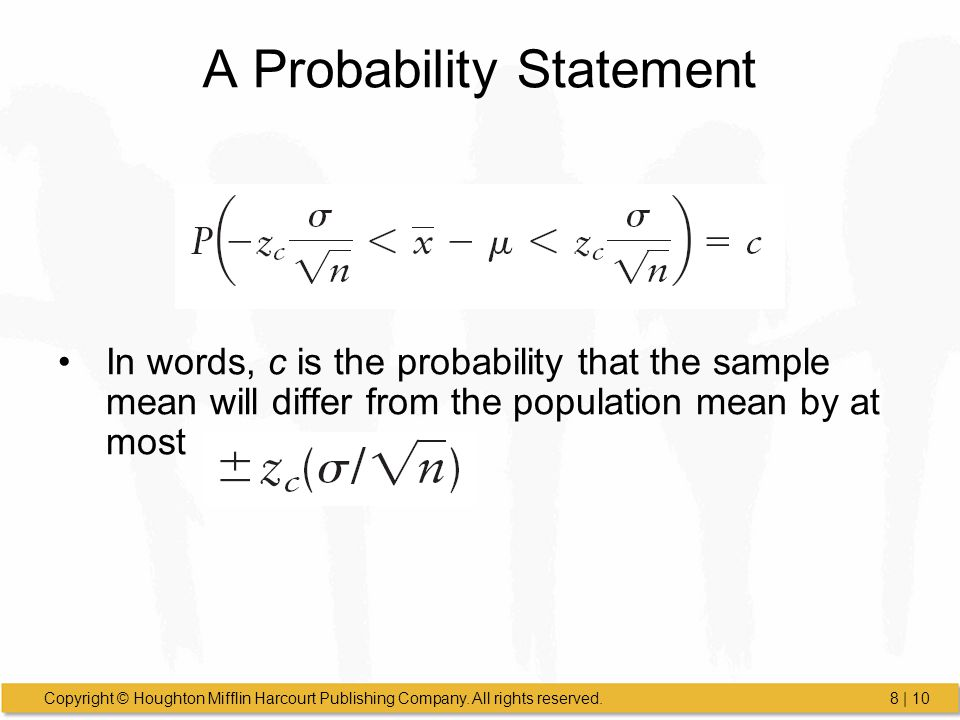 Copyright © Houghton Mifflin Harcourt Publishing Company. All rights reserved.8 | 10 A Probability Statement In words, c is the probability that the s