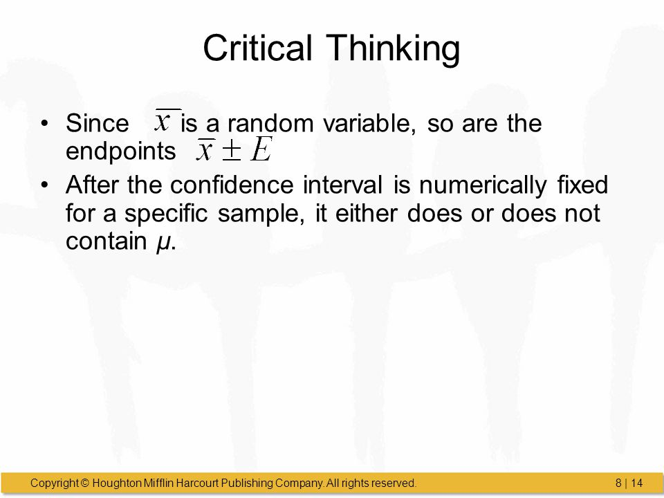 Copyright © Houghton Mifflin Harcourt Publishing Company. All rights reserved.8 | 14 Critical Thinking Since is a random variable, so are the endpoint