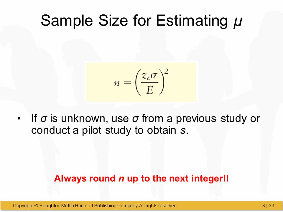 Copyright © Houghton Mifflin Harcourt Publishing Company. All rights reserved.8 | 33 Sample Size for Estimating μ If σ is unknown, use σ from a previo