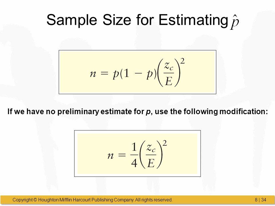Copyright © Houghton Mifflin Harcourt Publishing Company. All rights reserved.8 | 34 Sample Size for Estimating If we have no preliminary estimate for