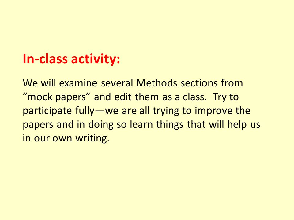 In-class activity: We will examine several Methods sections from mock papers and edit them as a class.