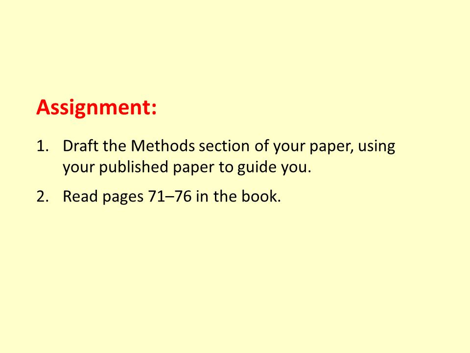 Assignment: 1.Draft the Methods section of your paper, using your published paper to guide you.