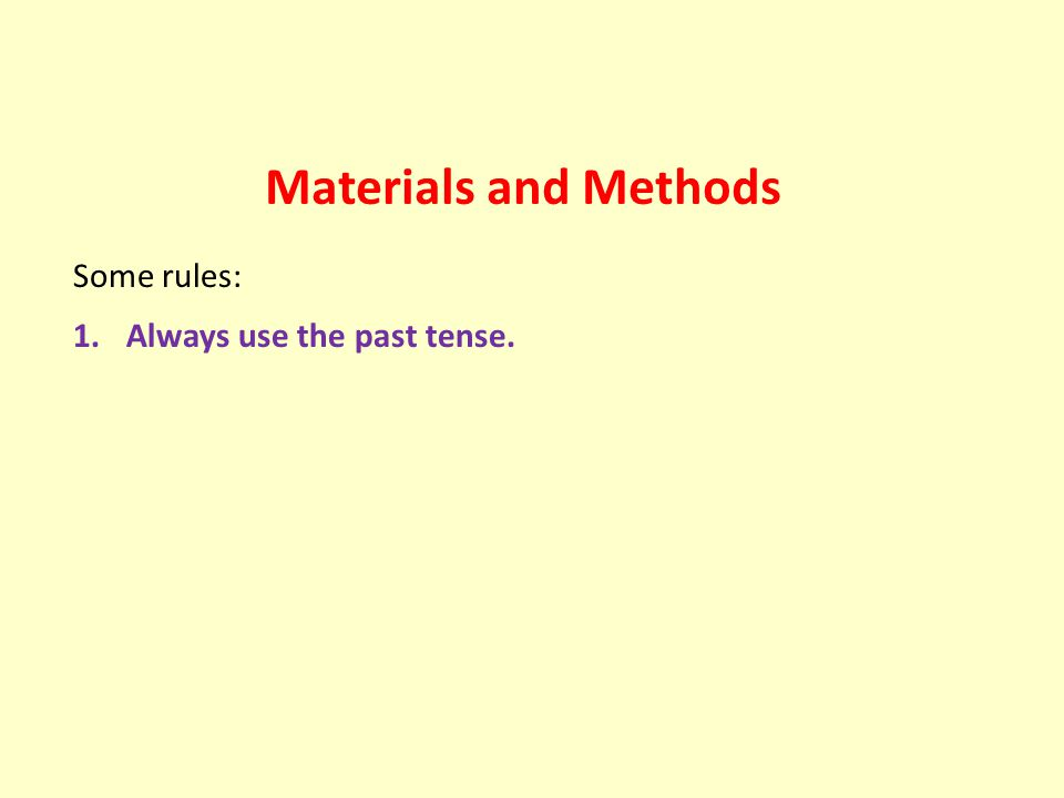 Materials and Methods Some rules: 1.Always use the past tense.