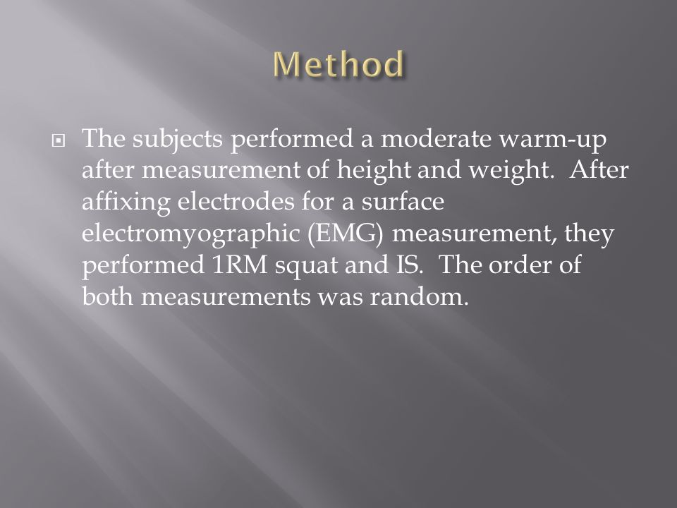  The subjects performed a moderate warm-up after measurement of height and weight.
