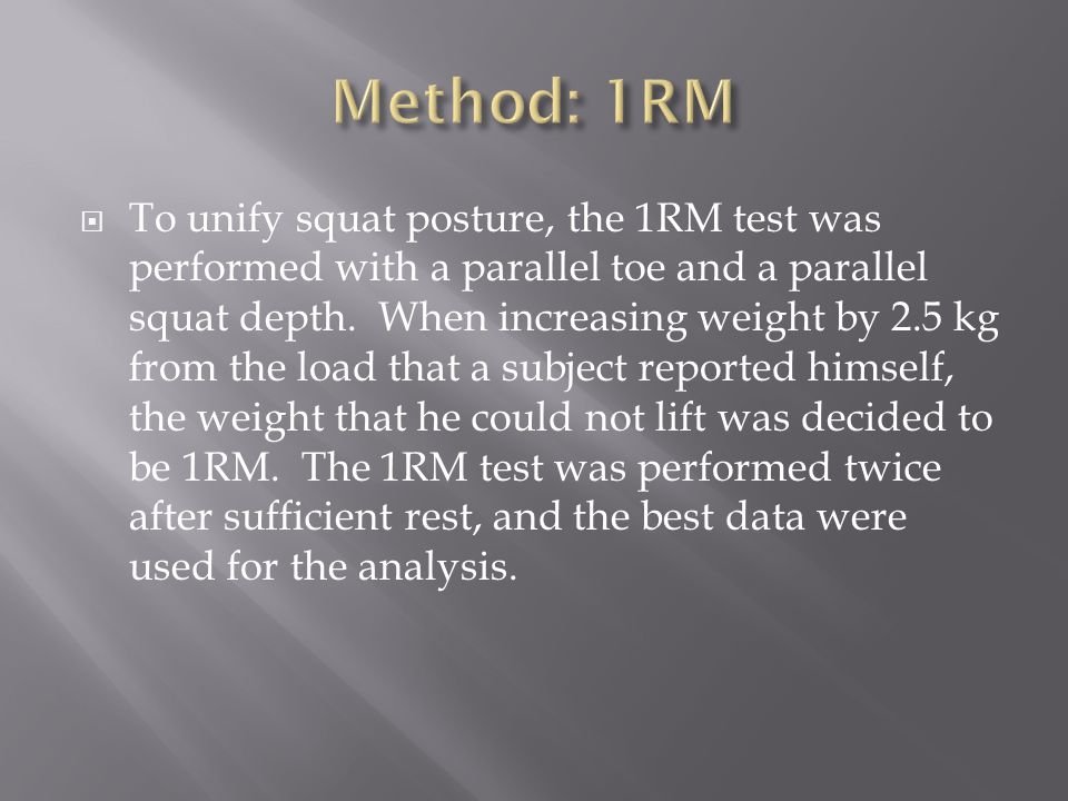  To unify squat posture, the 1RM test was performed with a parallel toe and a parallel squat depth.