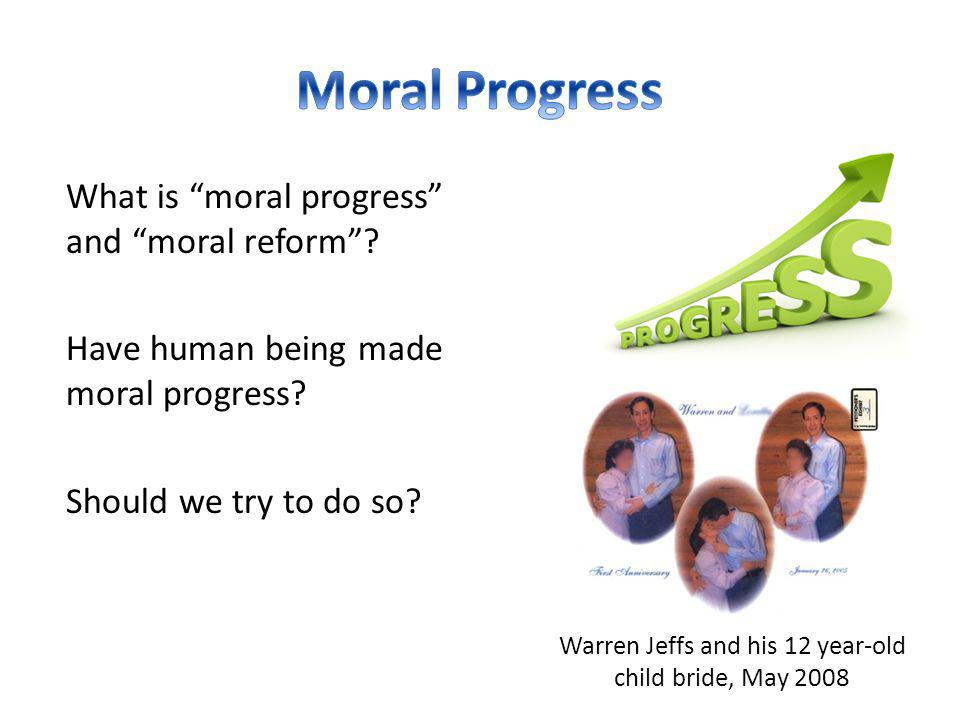 What is moral progress and moral reform . Have human being made moral progress.