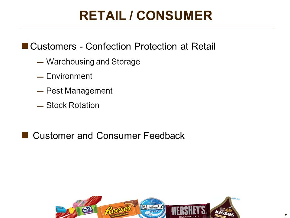 Customers - Confection Protection at Retail  Warehousing and Storage  Environment  Pest Management  Stock Rotation Customer and Consumer Feedback 28 RETAIL / CONSUMER
