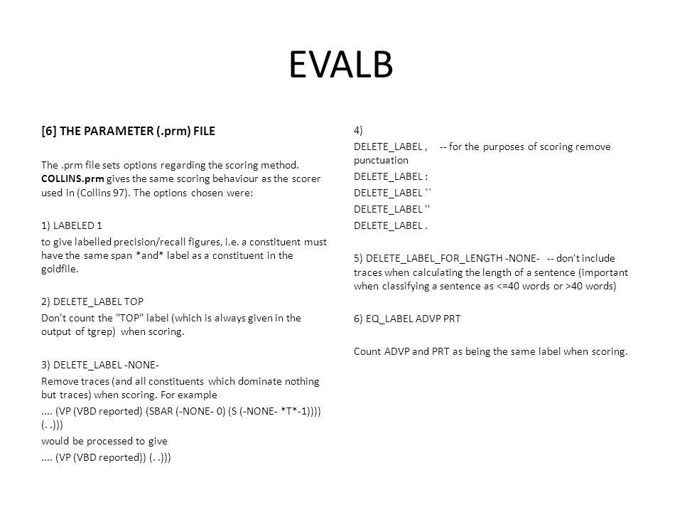 EVALB [6] THE PARAMETER (.prm) FILE The.prm file sets options regarding the scoring method.