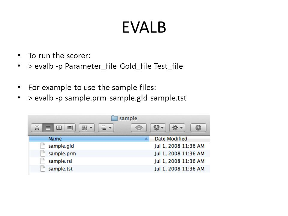 EVALB To run the scorer: > evalb -p Parameter_file Gold_file Test_file For example to use the sample files: > evalb -p sample.prm sample.gld sample.tst