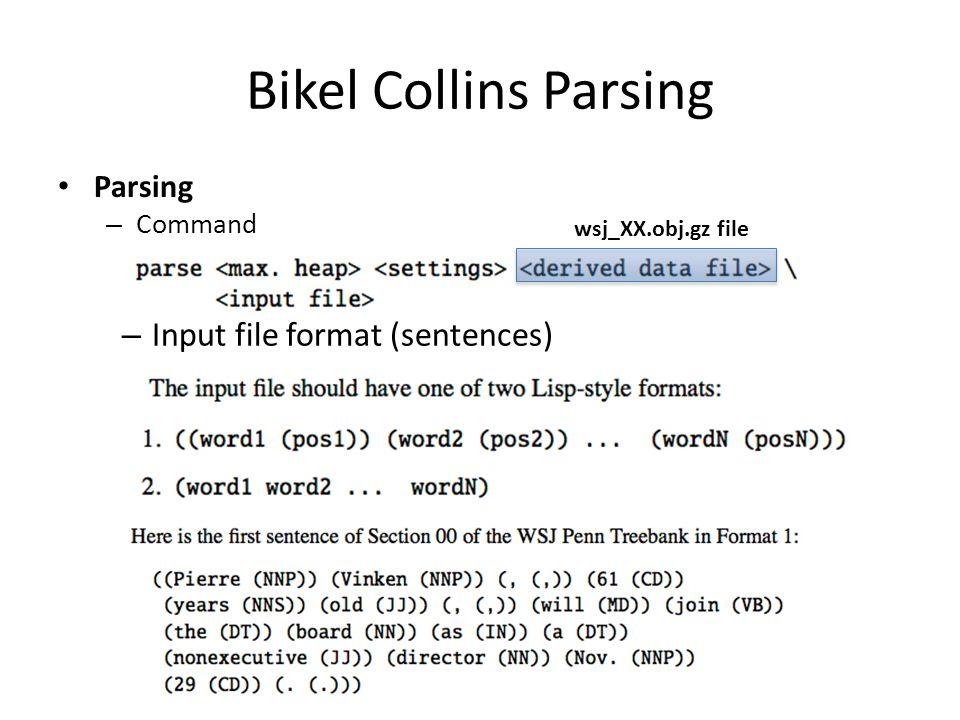 Bikel Collins Parsing Parsing – Command – Input file format (sentences) wsj_XX.obj.gz file