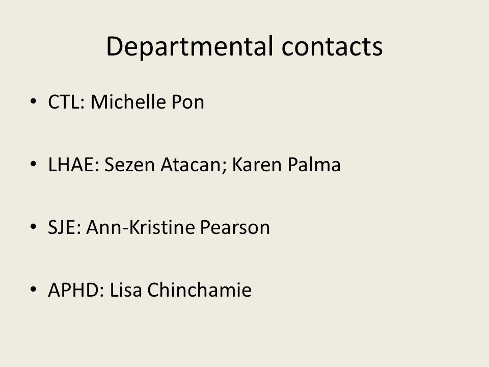 Departmental contacts CTL: Michelle Pon LHAE: Sezen Atacan; Karen Palma SJE: Ann-Kristine Pearson APHD: Lisa Chinchamie