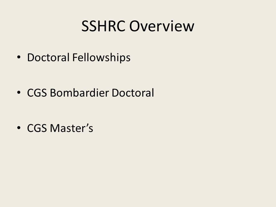 CGS Bombardier Doctoral $35,000 a year for 36 months SSHRC selection committee only considers the top-ranked SSHRC Doctoral Fellowship applicants.