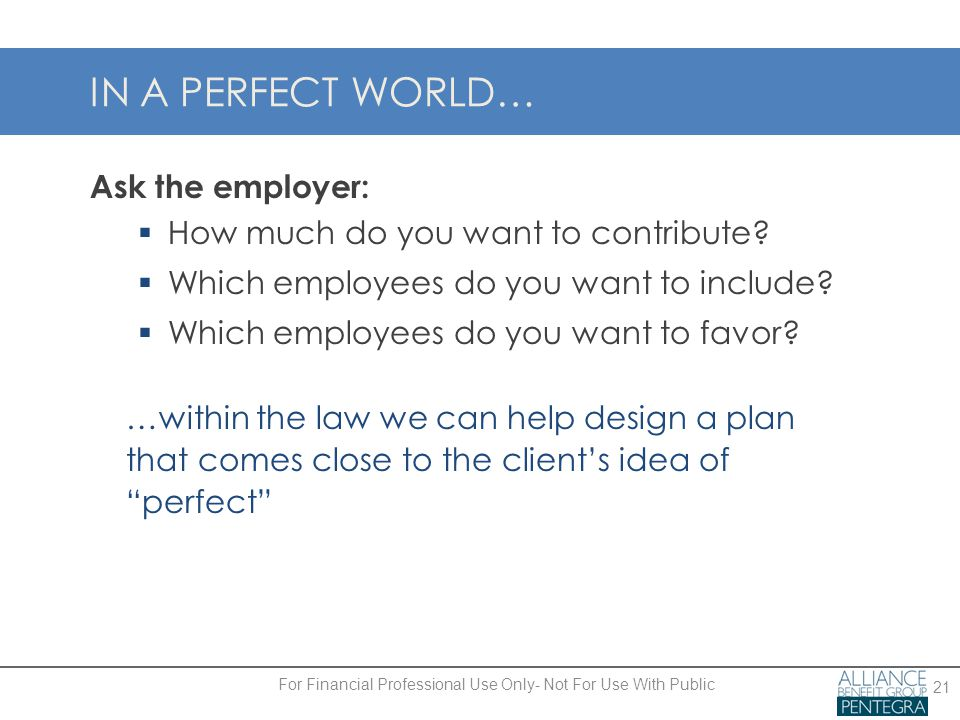 IN A PERFECT WORLD… Ask the employer:  How much do you want to contribute.