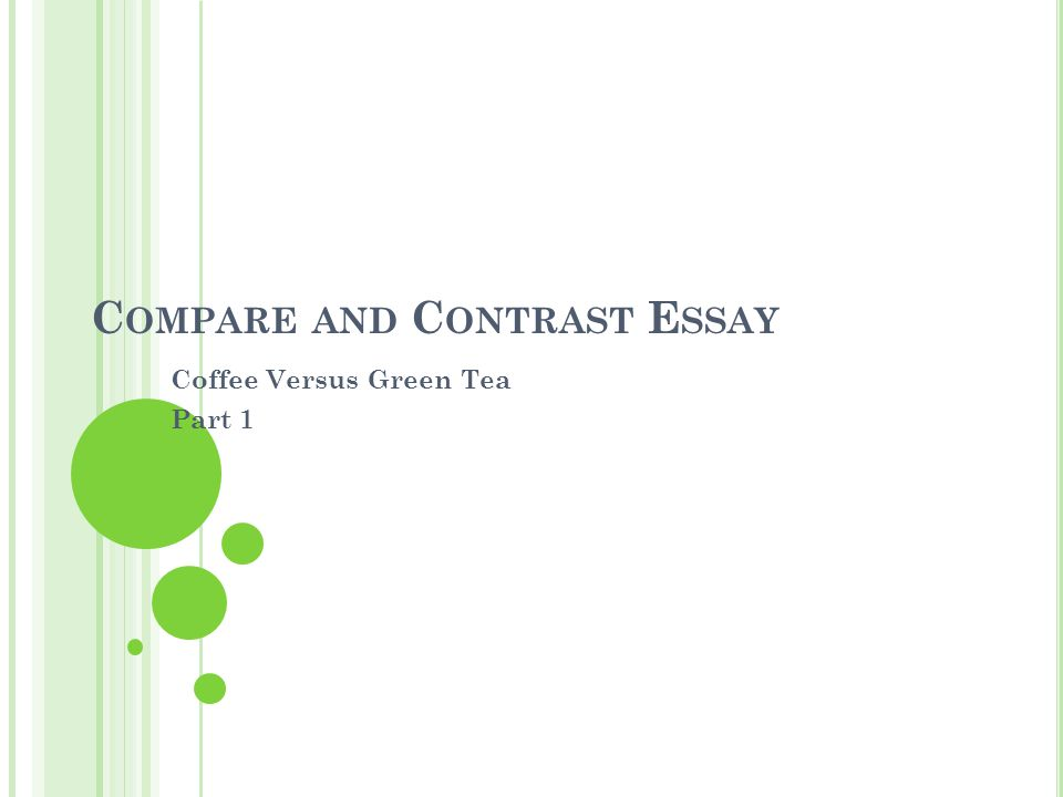 C OMPARE AND C ONTRAST E SSAY Coffee Versus Green Tea Part 1