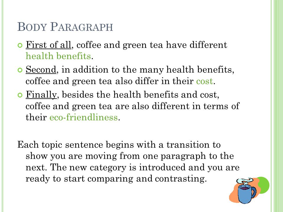 B ODY P ARAGRAPH First of all, coffee and green tea have different health benefits.