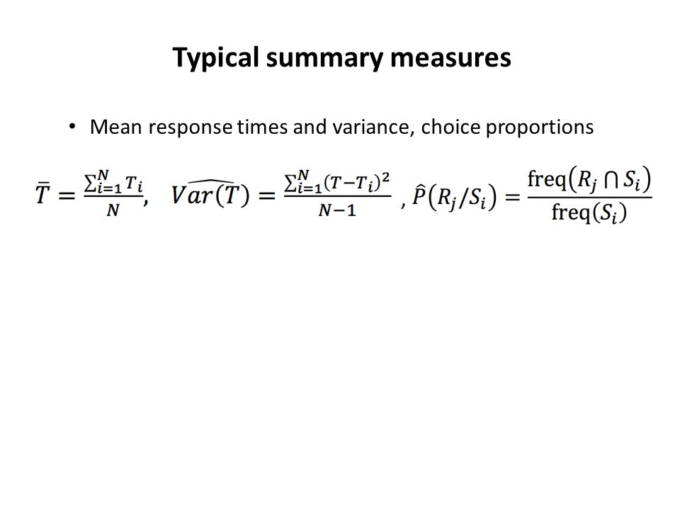 Typical summary measures Mean response times and variance, choice proportions,