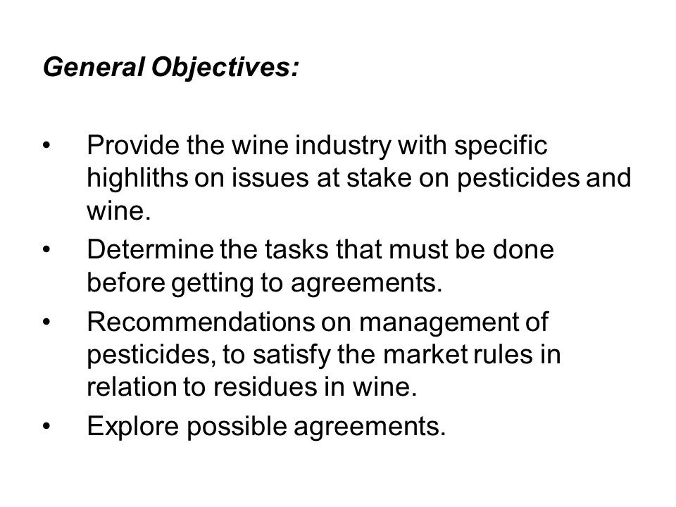 General Objectives: Provide the wine industry with specific highliths on issues at stake on pesticides and wine.