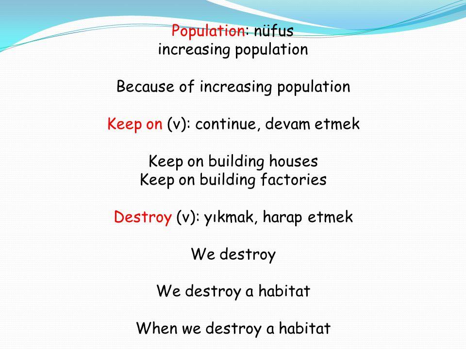 Population: nüfus increasing population Because of increasing population Keep on (v): continue, devam etmek Keep on building houses Keep on building f