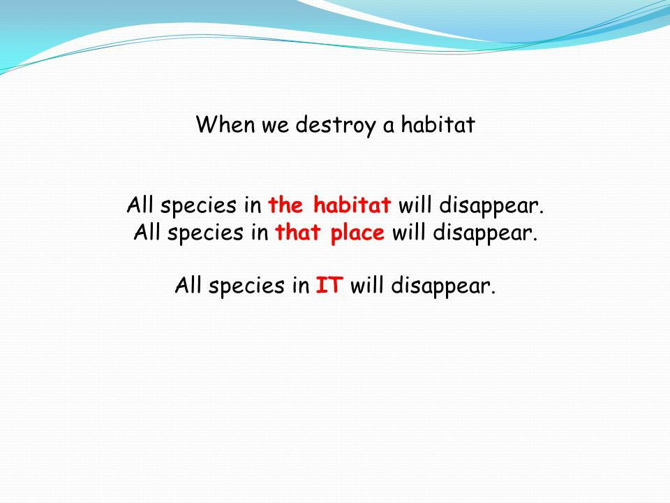All species in the habitat will disappear. All species in that place will disappear.