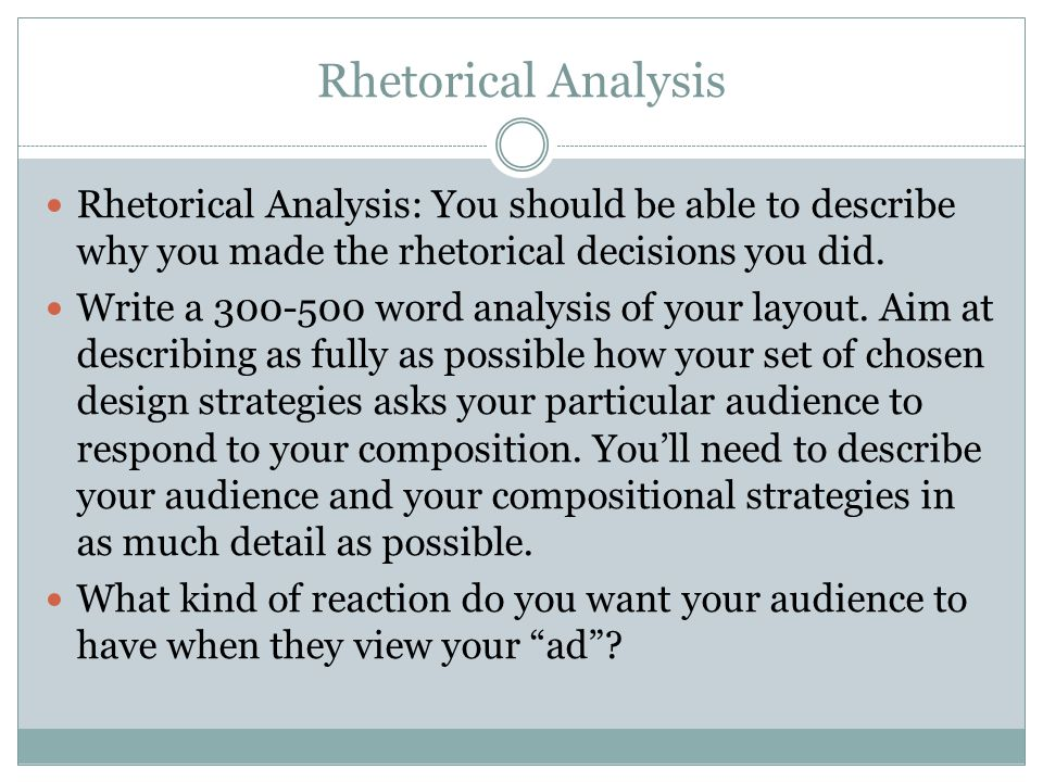 Rhetorical Analysis Rhetorical Analysis: You should be able to describe why you made the rhetorical decisions you did.