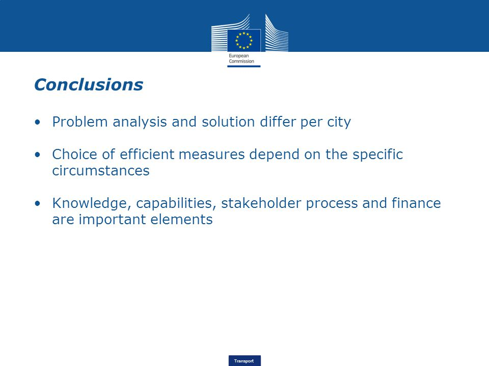 Transport Conclusions Problem analysis and solution differ per city Choice of efficient measures depend on the specific circumstances Knowledge, capabilities, stakeholder process and finance are important elements