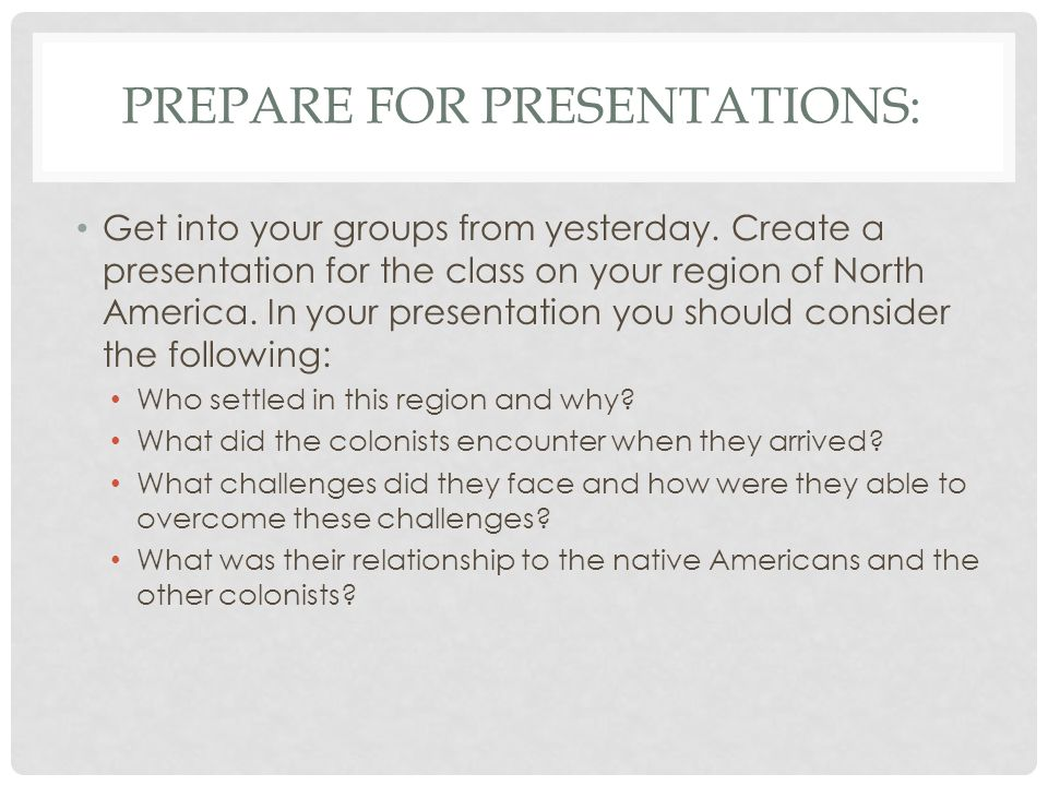 PREPARE FOR PRESENTATIONS: Get into your groups from yesterday.