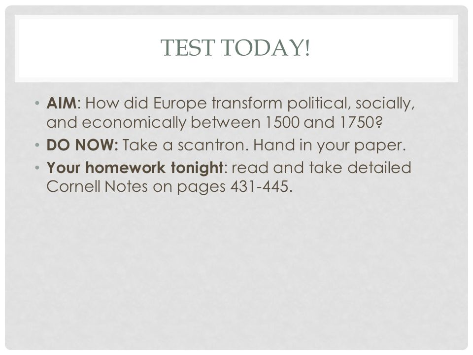 TEST TODAY! AIM : How did Europe transform political, socially, and economically between 1500 and 1750? DO NOW: Take a scantron. Hand in your paper. Y