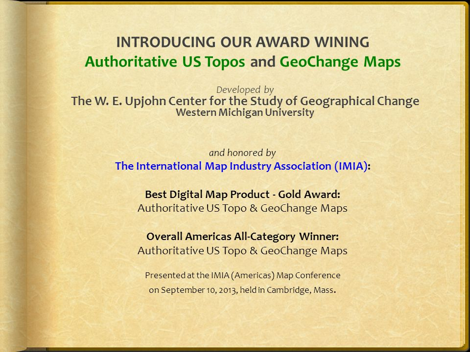 INTRODUCING OUR AWARD WINING Authoritative US Topos and GeoChange Maps Developed by The W. E. Upjohn Center for the Study of Geographical Change Weste