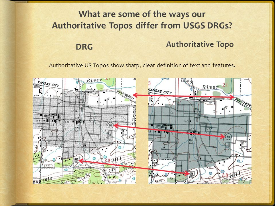 What are some of the ways our Authoritative Topos differ from USGS DRGs? DRG Authoritative Topo Authoritative US Topos show sharp, clear definition of