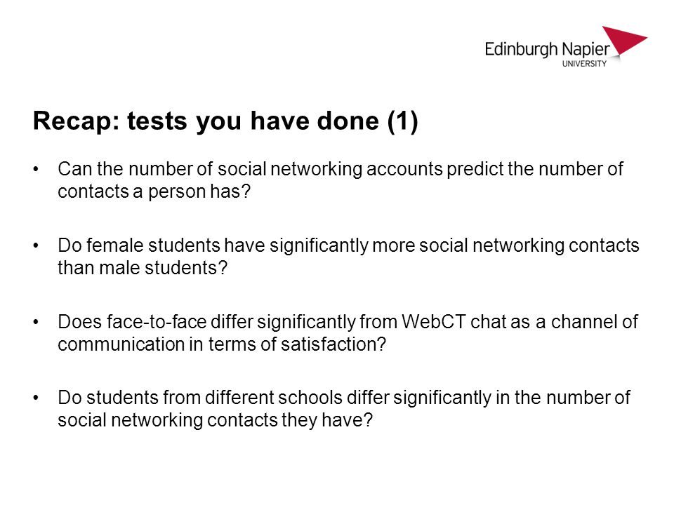 Recap: tests you have done (2) Do students differ significantly by age in the number of social networking contacts they have.