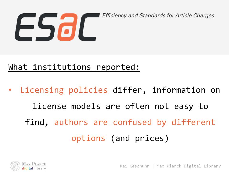 Kai Geschuhn | Max Planck Digital Library What institutions reported: Licensing policies differ, information on license models are often not easy to f