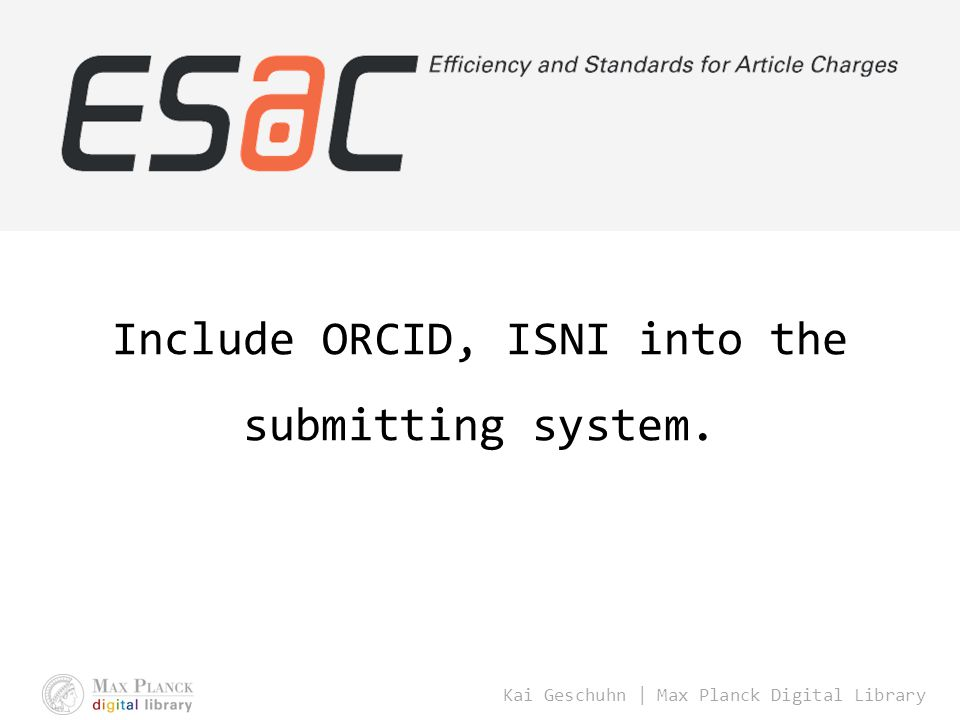 Kai Geschuhn | Max Planck Digital Library Include ORCID, ISNI into the submitting system.