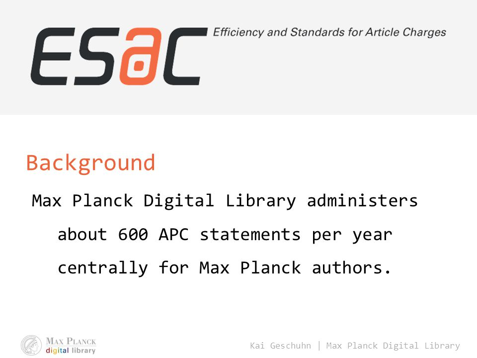 Kai Geschuhn | Max Planck Digital Library Max Planck Digital Library administers about 600 APC statements per year centrally for Max Planck authors. B